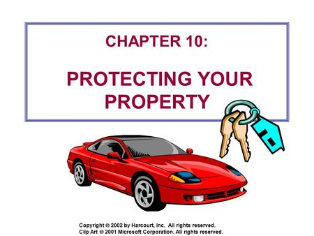 Copyright  2002 by Harcourt, Inc. All rights reserved. CHAPTER 10: PROTECTING YOUR PROPERTY Clip Art  2001 Microsoft Corporation. All rights reserved.