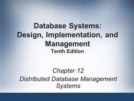 Database Systems: Design, Implementation, and Management Tenth Edition Chapter 12 Distributed Database Management Systems.