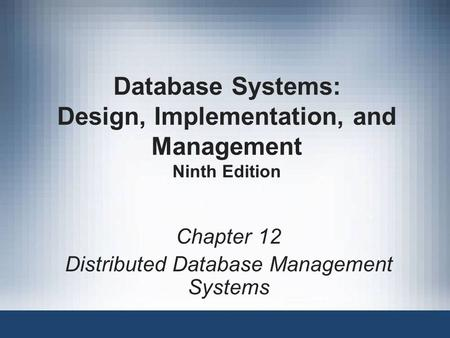 Database Systems: Design, Implementation, and Management Ninth Edition Chapter 12 Distributed Database Management Systems.