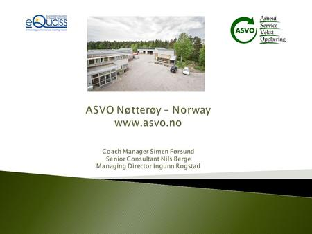 ASVO Nøtterøy ltd 100 % owned by the municipality of Nøtterøy Cooperate closely with NAV – Norwegian Labour and Welfare Administration Municipality of.