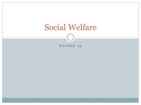"WILSON 19 Social Welfare. Who Governs? To What Ends? How, if at all, have Americans' views of government's responsibility to help the ""deserving poor"""
