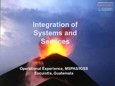 Integration of Systems and Services Operational Experience, MSPAS/IGSS Escuintla, Guatemala.