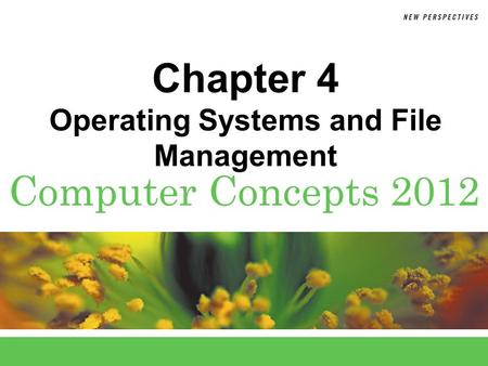 Computer Concepts 2012 Chapter 4 Operating Systems and File Management.