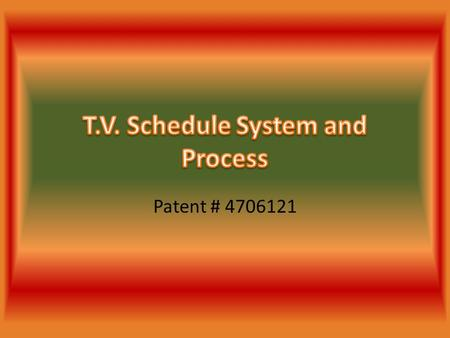 Patent # 4706121. Controls a television receiver – User can select broadcasted TV program from scheduled program information Second function – VCR can.