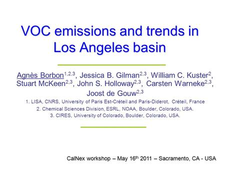 VOC emissions and trends in Los Angeles basin Agnès Borbon 1,2,3, Jessica B. Gilman 2,3, William C. Kuster 2, Stuart McKeen 2,3, John S. Holloway 2,3,