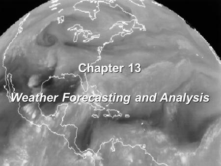 Chapter 13 Weather Forecasting and Analysis. Weather forecasting by the U.S. government began in the 1870s when Congress established a National Weather.