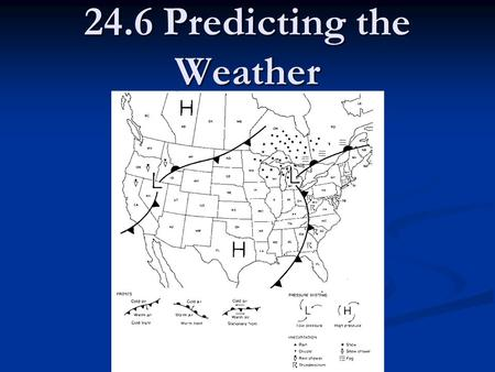 24.6 Predicting the Weather. Weather Forecasting Meteorologist – scientist who studies the weather. Meteorologist – scientist who studies the weather.