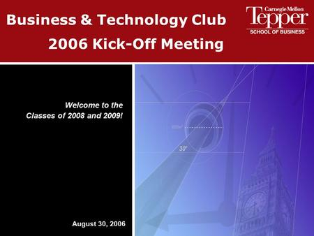 2006 Kick-Off Meeting Welcome to the Classes of 2008 and 2009! August 30, 2006 Business & Technology Club.