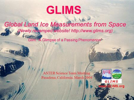 "Jeff Kargel/USGS GLIMS summary presentation GLIMS Global Land Ice Measurements from Space (Newly revamped website!  Glim: ""A Glimpse."