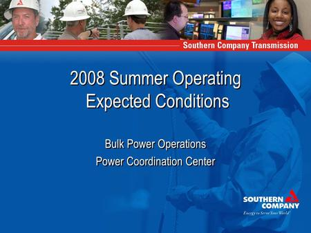 2008 Summer Operating Expected Conditions Bulk Power Operations Power Coordination Center Bulk Power Operations Power Coordination Center.