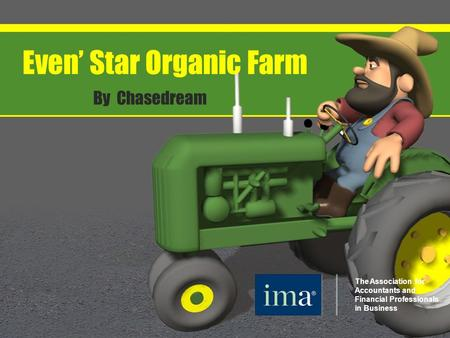 1 Even' Star Organic Farm By Chasedream The Association for Accountants and Financial Professionals in Business.