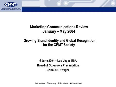 Innovation... Discovery... Education… Achievement Marketing Communications Review January – May 2004 Growing Brand Identity and Global Recognition for.