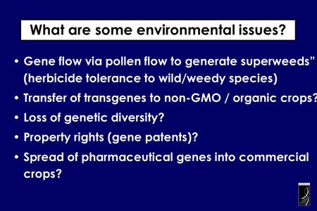 "Gene flow via pollen flow to generate superweeds"" (herbicide tolerance to wild/weedy species) Transfer of transgenes to non-GMO / organic crops? Loss of."