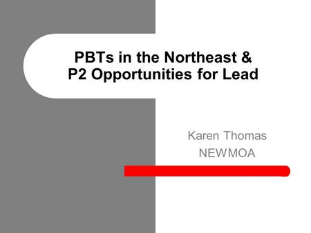 PBTs in the Northeast & P2 Opportunities for Lead Karen Thomas NEWMOA.