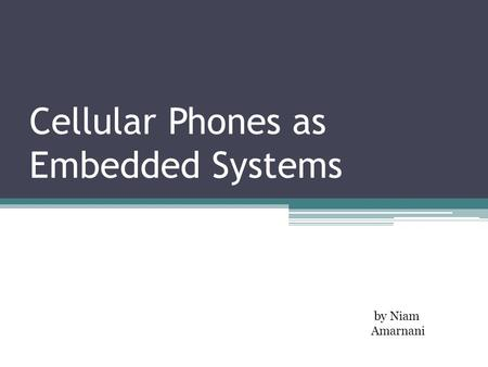 Cellular Phones as Embedded Systems by Niam Amarnani.