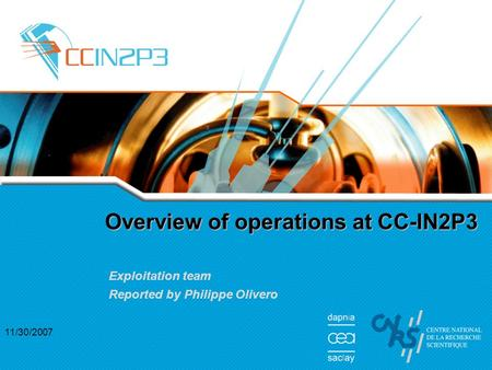 11/30/2007 Overview of operations at CC-IN2P3 Exploitation team Reported by Philippe Olivero.
