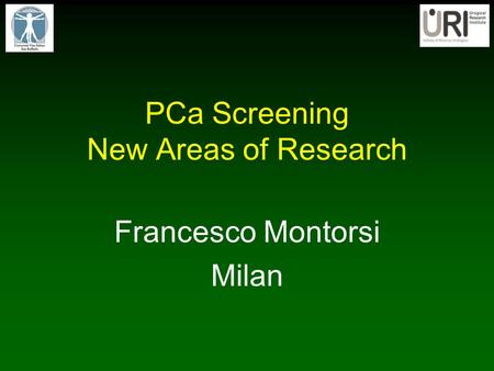 PCa Screening New Areas of Research Francesco Montorsi Milan.