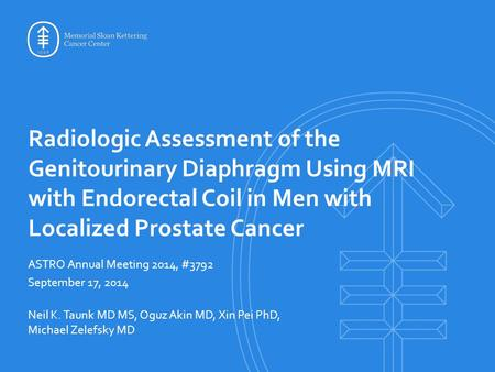 Radiologic Assessment of the Genitourinary Diaphragm Using MRI with Endorectal Coil in Men with Localized Prostate Cancer ASTRO Annual Meeting 2014, #3792.