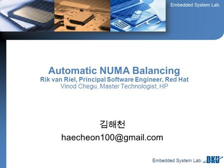 Embedded System Lab. 김해천 Automatic NUMA Balancing Rik van Riel, Principal Software Engineer, Red Hat Vinod Chegu, Master Technologist,