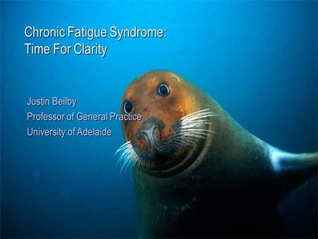 Department of General Practice Chronic Fatigue Syndrome: Time For Clarity Justin Beilby Professor of General Practice University of Adelaide.