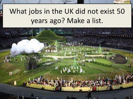 What jobs in the UK did not exist 50 years ago? Make a list.
