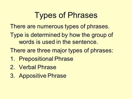 Types of Phrases There are numerous types of phrases.