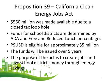 Proposition 39 – California Clean Energy Jobs Act $550 million was made available due to a closed tax loop hole Funds for school districts are determined.