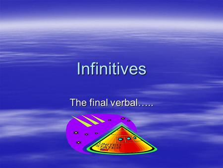 Infinitives The final verbal…... Infinitives  are verbals which means they are verbs that act as other parts of speech.  Remember the other verbals?
