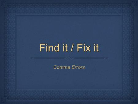 Find it / Fix it Comma Errors. Missing Comma After Introductory Element Place a comma after the following introductory elements in your work.