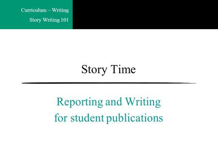 Curriculum ~ Writing Story Writing 101 Story Time Reporting and Writing for student publications.