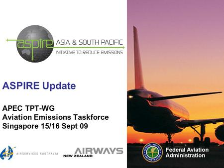 Federal Aviation Administration ASPIRE Update APEC TPT-WG Aviation Emissions Taskforce Singapore 15/16 Sept 09.