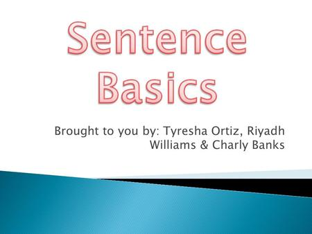 Brought to you by: Tyresha Ortiz, Riyadh Williams & Charly Banks
