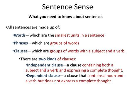 Sentence Sense What you need to know about sentences All sentences are made up of: Words—which are the smallest units in a sentence Phrases—which are groups.
