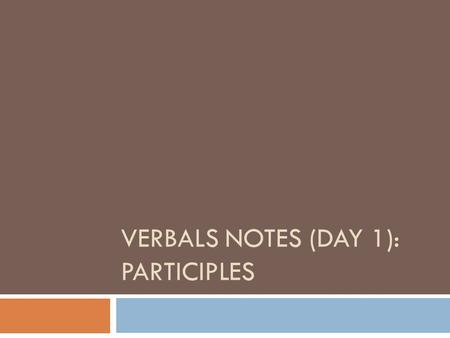 VERBALS NOTES (DAY 1): PARTICIPLES. What is a verbal?  A verbal is a word that looks like a verb, but does not act like a verb.  A verbal is a part.