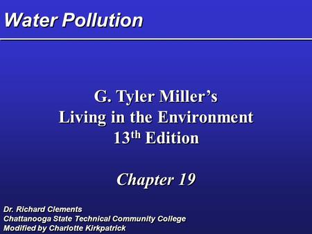 Water Pollution G. Tyler Miller's Living in the Environment 13 th Edition Chapter 19 G. Tyler Miller's Living in the Environment 13 th Edition Chapter.