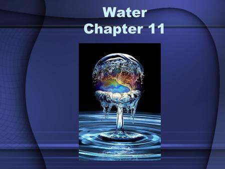 Water Chapter 11. Water Resources Water is essential to life on Earth. Two kinds of water found on Earth: –Fresh water water that people can drink contains.