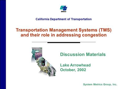 California Department of Transportation Transportation Management Systems (TMS) and their role in addressing congestion Discussion Materials Lake Arrowhead.