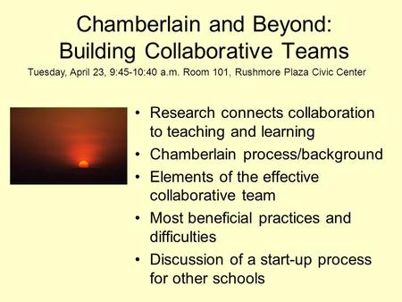 Chamberlain and Beyond: Building Collaborative Teams Research connects collaboration to teaching and learning Chamberlain process/background Elements of.