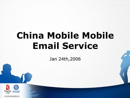 China Mobile Mobile Email Service Jan 24th,2006. Outline ▪Market in China ▪Service Requirements ▪Business Model ▪Expectation.