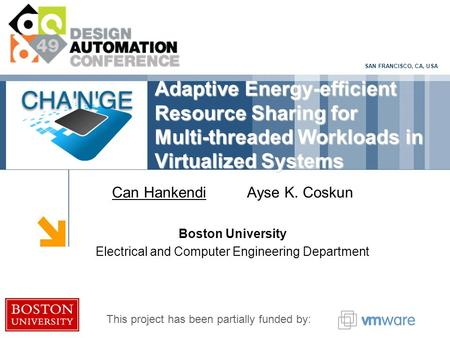 SAN FRANCISCO, CA, USA Adaptive Energy-efficient Resource Sharing for Multi-threaded Workloads in Virtualized Systems Can HankendiAyse K. Coskun Boston.