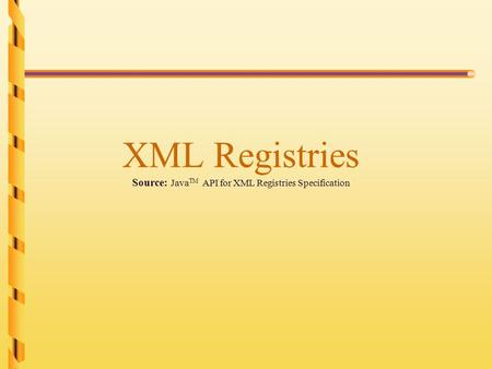 XML Registries Source: Java TM API for XML Registries Specification.