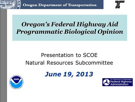 ODOT Programmatic ESA Consultation on the Federal-Aid Highway Program (FAHP) User's Guide Training, June-July 2013 Oregon's Federal Highway Aid Programmatic.