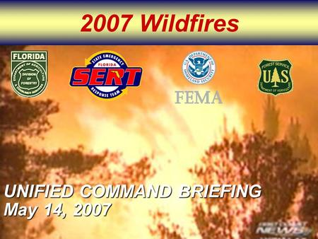 2007 Wildfires UNIFIED COMMAND BRIEFING May 14, 2007.