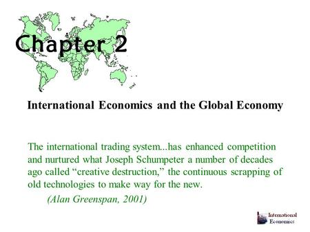 International Economics and the Global Economy The international trading system...has enhanced competition and nurtured what Joseph Schumpeter a number.