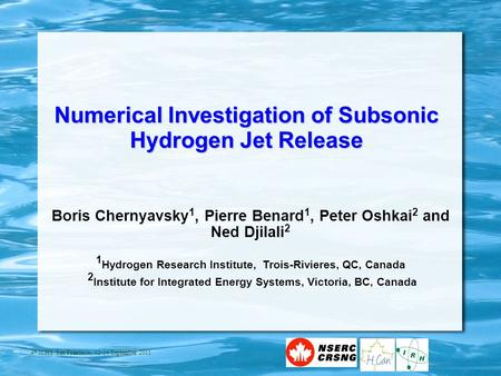4 th ICHS San Francisco, 12-14 September 2011 Numerical Investigation of Subsonic Hydrogen Jet Release Boris Chernyavsky 1, Pierre Benard 1, Peter Oshkai.