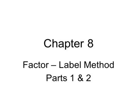 Chapter 8 Factor – Label Method Parts 1 & 2. 24 in. = ___ ft.