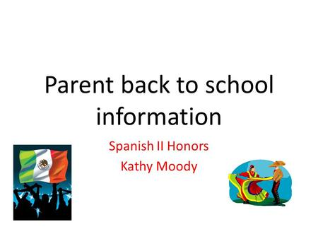Parent back to school information Spanish II Honors Kathy Moody.