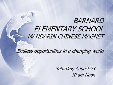 Endless opportunities in a changing world BARNARD ELEMENTARY SCHOOL MANDARIN CHINESE MAGNET Endless opportunities in a changing world Saturday, August.