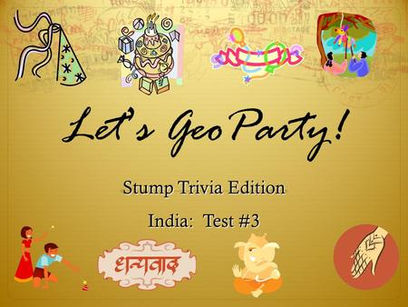 Let ' s GeoParty! Stump Trivia Edition India: Test #3.