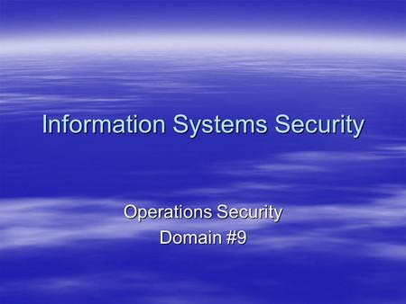 Information Systems Security Operations Security Domain #9.